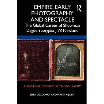 Empire Early Photography and Spectacle by deCourcy & ElisaJolly & Martyn