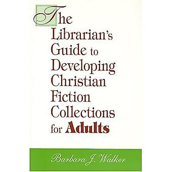 The Librarian's Guide to Developing Christian Fiction Collections for Adults (Librarian's Guides to Developing...