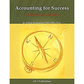 Accounting for Success - The Guide to Case Resolution by Sylvie Deslau