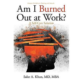 Am I Burned out at Work? - A Self-Care Solution by Salar A Khan MD Mba
