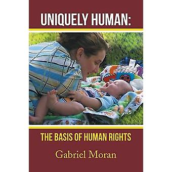 Uniquely Human - The Basis of Human Rights by Gabriel Moran - 97814836