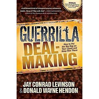 Guerrilla Deal-Making by Jay Conrad Levinson - Donald W Hendon - 9781