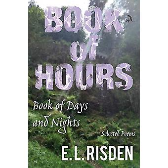Book of Hours - Book of Days and Nights - Selected Poems by E L Risden