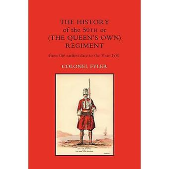 History of the 50th or (the Queen's Own) Regiment from the Earliest D
