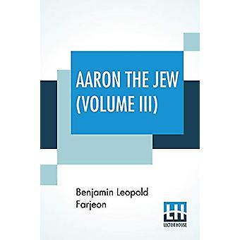 Aaron The Jew (Volume III) by Benjamin Leopold Farjeon - 978938839691
