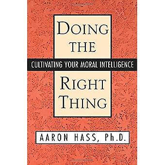 Das Richtige tun: Ihre moralische Intelligenz kultivieren