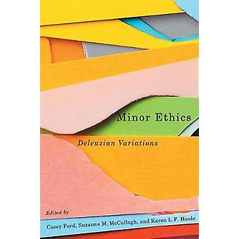 Minor Ethics Deleuzian Variations