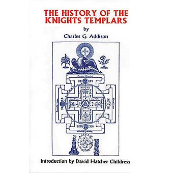 The History of the Knights Templars by Charles G Addison