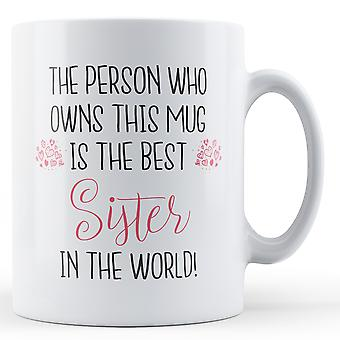 The person who owns this mug is the best Sister in the world! - Printed Mug