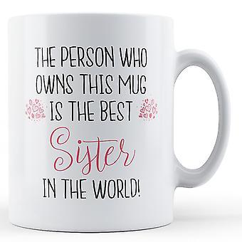 La persona que posee esta taza es la mejor hermana del mundo! -Taza impresa