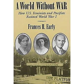 A World without War - How U.S. Feminists and Pacifists Resisted World