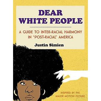 Dear White People - A Guide to Inter-Racial Harmony in  -Post-Racial - A