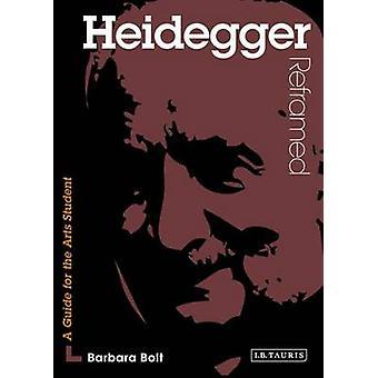 Heidegger Reframed - Interpreting Key Thinkers for the Arts by Barbara