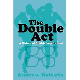 The Double Act - A History of British Comedy Duos by The Double Act - A