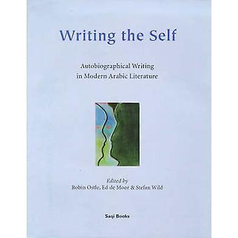 Writing the Self - Autobiographical Writing in Modern Arabic Literatur