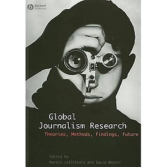 Global Journalism Research - Theories - Methods - Findings - Future by