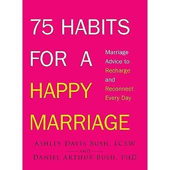 75 gewoonten voor een gelukkig huwelijk - huwelijk advies aan opladen en Recon