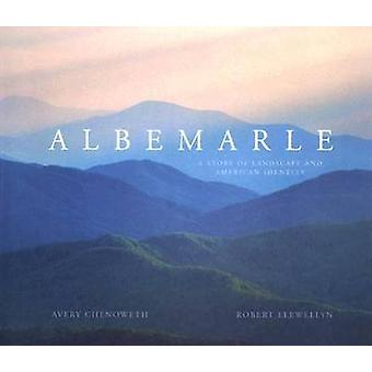 Albemarle - A Story of Landscape and American Identity by Avery Chenow