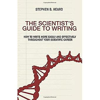 The Scientist�s Guide to Writing: How to Write More Easily and Effectively throughout Your Scientific Career