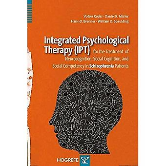 Integrated Psychological Therapy (IPT): For the Treatment of Neurocognition, Social Cognition, and Social Competency in Schizophrenia Patients