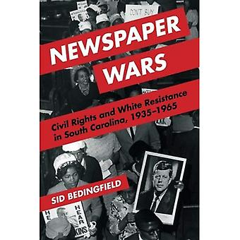 Newspaper Wars: Civil Rights and White Resistance� in South Carolina, 1935-1965 (History of Communication)