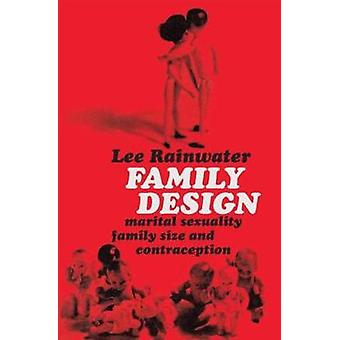 Family Design  Marital Sexuality Family Size and Contraception by Rainwater & Lee