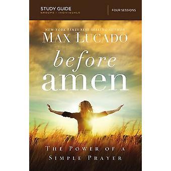 Vor dem Amen Studie führen Sie die Macht der ein einfaches Gebet von Lucado & Max