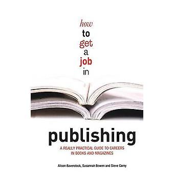 How to Get a Job in Publishing by Alison Baverstock