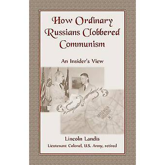 Hur vanliga ryssar besegrat kommunismen en Insiders Visa av Landis & Lincoln