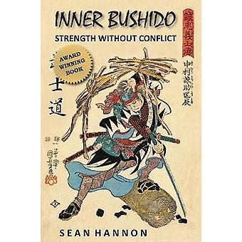 Inner Bushido  Strength Without Conflict by Hannon & Sean
