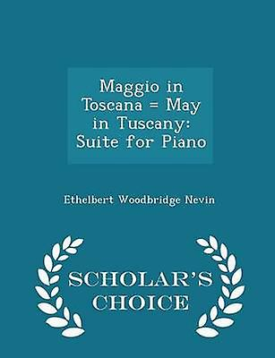 Maggio in Toscana  May in Tuscany Suite for Piano  Scholars Choice Edition by Nevin & Ethelbert Woodbridge