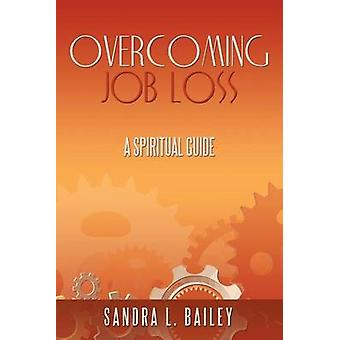 Overcoming Job Loss A Spiritual Guide by Bailey & Sandra L.