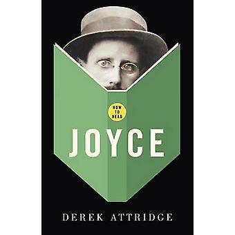 How To Read Joyce by Derek Attridge