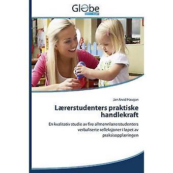 Lrerstudenters praktiske handlekraft by Haugan Jan Arvid