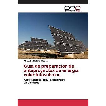 Gua de preparacin de anteproyectos de energa solar fotovoltaica by Cadena Aazco Alejandro