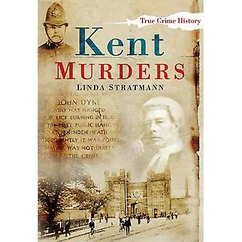 Kent Murders by Linda Stratmann - 9780750948111 Book