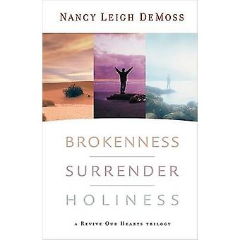 Brokenness - Surrender - Holiness - A Revive Our Hearts Trilogy by Nan