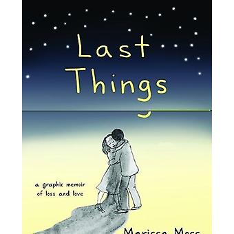 Last Things - A Graphic Memoir of Loss and Love by Marissa Moss - 9781