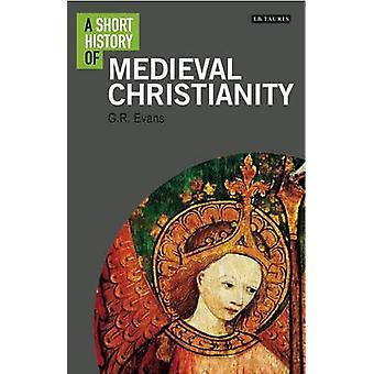 A Short History of Medieval Christianity by G. R. Evans - 97817845328