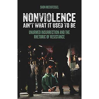Nonviolence Ain't What it Used to be - Unarmed Insurrection and the Rh