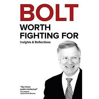 Bolt - Worth Fighting For - Insights and Reflections by Andrew Bolt -