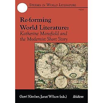Re-forming World Literature - Katherine Mansfield and the Modernist Sh