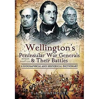 Wellington's Onafhankelijkheidsoorlog generaals en hun gevechten: een biografische en historische woordenboek