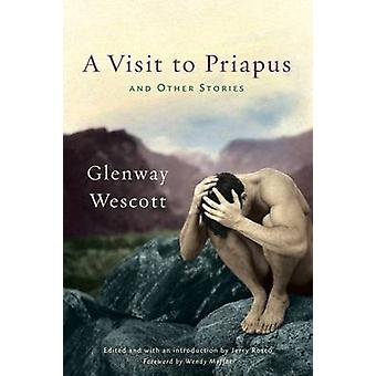 A Visit to Priapus and Other Stories by Glenway Wescott - 97802992969