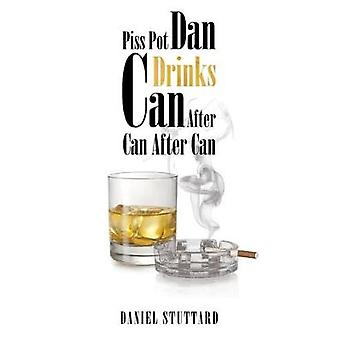 Piss-Pot Dan Drinks Can After Can After Can by Daniel Stuttard - 9781