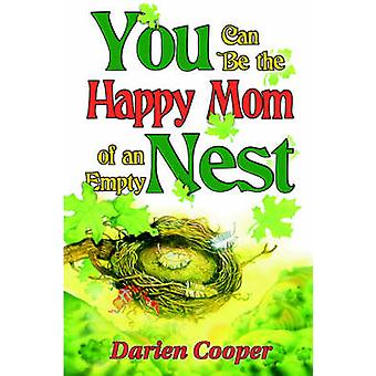 YOU CAN BE THE HAPPY MOM OF AN EMPTY NEST by COOPER & DARIEN