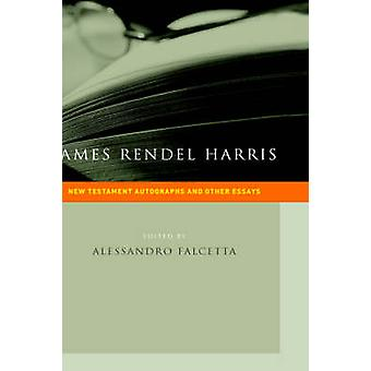 James Rendel Harris New Testament Autographs and Other Essays by Harris & J. Rendel