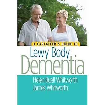 A Caregivers Guide to Lewy Body Dementia by Whitworth MS & BSN & Helen Buell