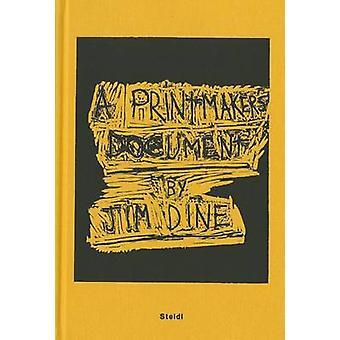 Jim Dine  A Printmakers Document by Jim Dine