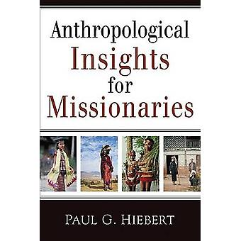 Anthropological Insights for Missionaries by P.G. Hiebert - 978080104